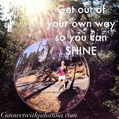 Get out of your own way!http://www.connectwithjulianna.com/start/2014/01/26/2521/