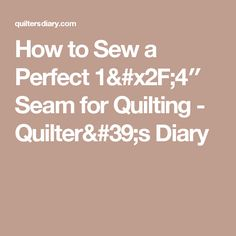 How to Sew a Perfect 1/4″ Seam for Quilting - Quilter's Diary