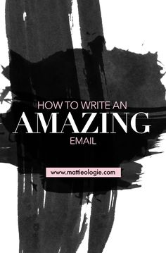 How To Write Amazing Emails | Mattieologie | Entrepreneur tips