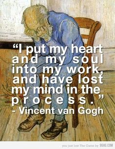 Words of wisdom spoken by yours truly, Vincent Van Gogh. Thank you for inspiring me, Van Gogh. Vincent Van Gogh, Great Quotes, Me Quotes, Inspirational Quotes, Lost Quotes, Super Quotes, Funny Quotes, Girl Quotes, Art Fauvisme