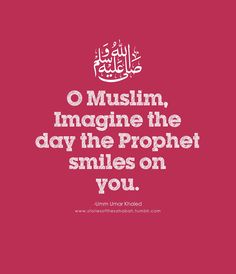 O F, imagine the day when Your Prophet SallAllahu Alayhi Wasallam smiles at you... إن شاء الله