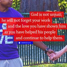"""""""God is not unjust; he will not forget your work and the love you have shown him as you have helped his people and continue to help them."""" Hebrews 6:10 - www.elevationchurch.org"""