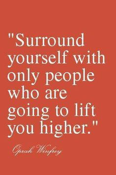 """Surround yourself with only people who are going to lift you higher."" - Oprah Winfrey #happy #life #quote"