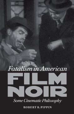 Fatalism in American Film Noir: Some Cinematic Philosophy (Page-Barbour Lectures) by Robert B. Pippin, http://www.amazon.co.uk/dp/0813931894/ref=cm_sw_r_pi_dp_AIHNrb1E79JX2
