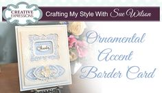 Ornamental Accent Border Card | Crafting My Style with Sue Wilson