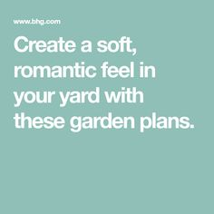 Create a soft, romantic feel in your yard with these garden plans.