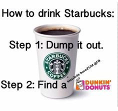 I am not a Starbucks fan. Coffee Klatch, Coffee Theme, Sarcasm Humor, Fresh Coffee, Dunkin Donuts, Starbucks, Shot Glass, Tea, Make It Yourself