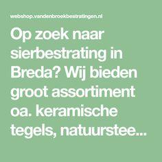 Op zoek naar sierbestrating in Breda? Wij bieden groot assortiment oa. keramische tegels, natuursteen, gebakken bestrating, trommelsteen, strakke stenen