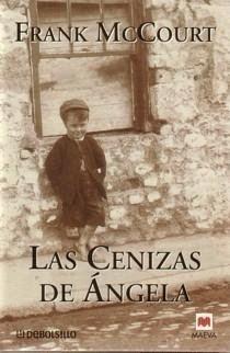 Las cenizas de Ángela  es una autobiografía de la infancia de Frank McCour t. Nacido en Estados Unidos emigró de pequeño a Irlanda, tierra ...
