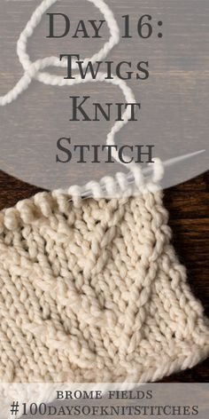 Day 16 : Learn how to knit the twigs knit stitch. Written instructions and step-by-step video tutorial. Beginner Knitting Patterns, Knitting Basics, Knitting Stiches, Knitting Videos, Easy Knitting, Knitting Designs, Knitting Projects, Crochet Patterns, Knitting Tutorials