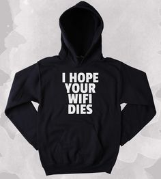 Funny Wifi Sweatshirt I Hope Your Wifi Dies Clothing Sarcastic Social Media Tumblr Hoodie