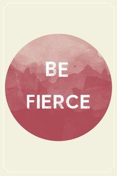 be fierce! #quotes #inspiration #wisdowm
