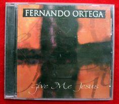 Fernando Ortega - Give Me Jesus / 1999 / Metro One Records