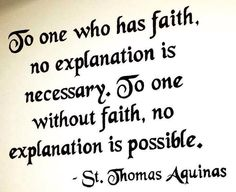 St. Thomas Aquinas - To the one who has faith...to the one without faith. ..Happy Feast Day! Pray for us St. Thomas Aquinas.