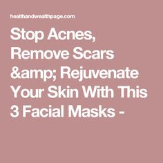 Stop Acnes, Remove Scars & Rejuvenate Your Skin With This 3 Facial Masks -