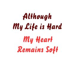 Although My Life is Hard My Heart Remains Soft Inspirational Wall Decals, Inspirational Quotes, All You Need Is Love, Meant To Be, Me Quotes, Funny Quotes, Soft Heart, Life Is Hard, Im Trying
