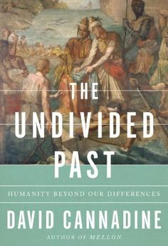 The Undivided Past: Humanity Beyond Our Differences by David Cannadine, http://www.amazon.com/dp/0307269078/ref=cm_sw_r_pi_dp_2-lorb0G5GV7W