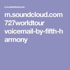 m.soundcloud.com 727worldtour voicemail-by-fifth-harmony