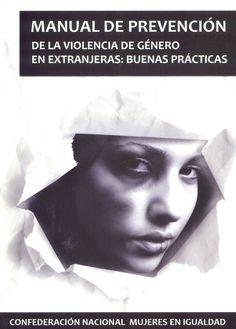 Manual de prevención de la violencia de género en extranjeras : buenas prácticas / [autora: María Paz García Bueno]. Madrid : Confederación Nacional Mujeres en Igualdad, 2014. Sig. 316.62-055.2 Gar