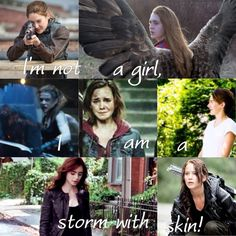 I'm not a girl, I am a storm with skin.  (My edit I made it) With  Tris, Max, Izzy lightwood, Harminoe, Hazel grace, Clary, And katniss everdeen.