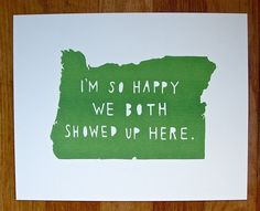 """For all you Oregon lovers and lovers of Oregon. """"I'm so happy."""" archival giclee print of Oregon, printed on a heavy weight cotton rag paper. Copyright Sarah Landwehr all rights reserved. My Sun And Stars, Happy We, Make Your Own, How To Make, Love You, My Love, My Guy, Make Me Smile, In This World"""