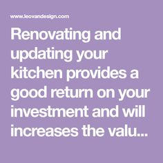 Renovating and updating your kitchen provides a good return on your investment and will increases the value of your home. By following these kitchen renovation ideas and tips you will add style and function to the heart of your home.