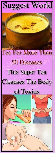 Tea For More Than 50 Diseases-This Super Tea Cleanses The Body of Toxins