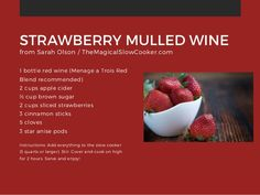 STRAWBERRY MULLED WINE 1 bottle red wine (Menage a Trois Red Blend recommended) 2 cups apple cider ½ cup brown sugar 2 cup...