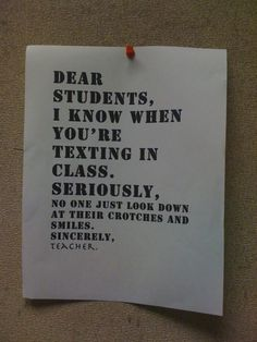 I don't know what's funnier: the message or that fact that the teacher is grammatically incorrect.....