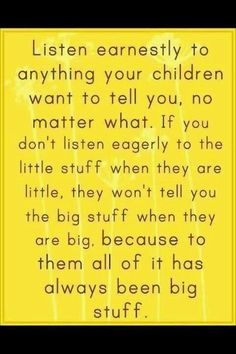 Great parenting advice. To them, it's always been big stuff. #communication #parenting www.yousimplybetter.com #teengirlparentingadvice #parentingadvicequotes