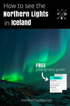 How to see the Northern Lights in Iceland with a FREE photography guide! Click to download! | Life With a View