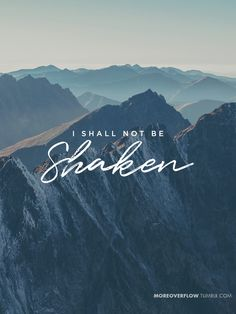 I shall not be shaken Psalm 16:8