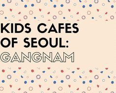 Visiting Seoul? Consider visiting one of the local kids cafes to give kids an opportunity to play and dine at the same time. Here is a list of those in Gangnam, Seoul.  #Gangnam #Seoul #Kidscafes #Korea #Children