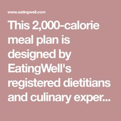 This 2,000-calorie meal plan is designed by EatingWell's registered dietitians and culinary experts to offer healthy and delicious meals for a Mediterranean diet. We've done the hard work of planning for you and mapped out seven full days of meals and snacks. The calorie totals are listed next to each meal so you can easily swap things in and out as you see fit.