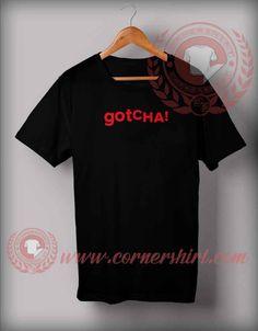 Gotcha Vintage T shirt Price: 12.00 #trendingshirt Custom Made T Shirts, Custom Design Shirts, Shirt Designs, Cheap Shirts, How To Make Tshirts, T Shirts With Sayings, Shirt Price, Custom T, Mens Tops