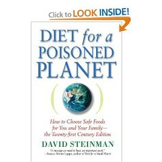Diet for a Poisoned Planet: How to Choose Safe Foods for You and Your Family - The Twenty-first Century Edition - David Steinman