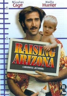 Raising Arizona ha ha ha we used to watch this movie all the time