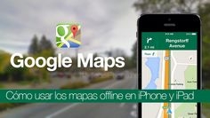 Cómo usar los mapas de Google Maps offline, sin conexión, en iPhone y iPad