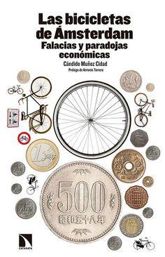 Las bicicletas de Amsterdam : falacias y paradojas económicas / Cándido Muñoz Cidad (2015)