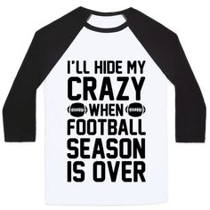 """This funny football shirt is a perfect gift for the crazy football fan who knows how nuts they can get watching their favorite football team. """"I'll Hide My Crazy When Football Season Is Over."""" This womens football shirt is perfect for fans of football jokes, football shirts, football quotes and football memes."""