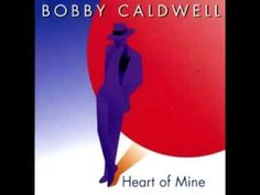 Bobby Caldwell - Heart Of Mine [Hi Tech AOR] - YouTube   originally done by Boz Scaggs but I like his version too.