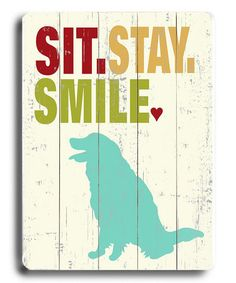 I wish they had a silouette of a Shih Tsu. I would get this for Oliver's bed area. :)  Artehouse 'Sit Stay Smile' Wall Plaque on #zulily