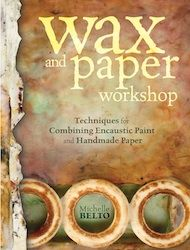 Wax and Paper Workshop: Techniques for Combining Encaustic Paint and Handmade Paper Wax Paper, Paper Art, Encaustic Painting, Art Tips, Art Techniques, Art Blog, Art Tutorials, Altered Art, Book Art