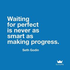 Focus on making progress not on perfection! Excellent quote by @sethgodin #sumome by sumome