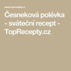 Česneková polévka - sváteční recept - TopRecepty.cz 20 Min
