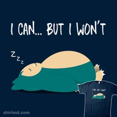 I Can… But I Won't #anime #ddjvigo #gaming #nintendo #pokemon #pokemongo #snorlax #tvshow #videogame