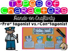 PRO or CON? You Decide?Here is a hands-on, creative way for students to practice identifying TYPES OF CHARACTERS. Students will read 4 passages, and identify whether the main character is the PROTAGONIST (police officer)  or ANTAGONIST(jailbird). Then they will match the police hat or jailbird hat to the character's head.