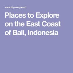 Places to Explore on the East Coast of Bali, Indonesia