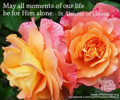 May all the moments of our life be for Him alone. - St. Therese of Lisieux Quotes