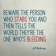 Beware the person who stabs you and then tells the world they're the one who's bleeding. #relationships #betrayal